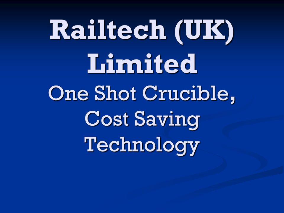 Railtech (UK) Limited One Shot Crucible, Cost Saving Technology