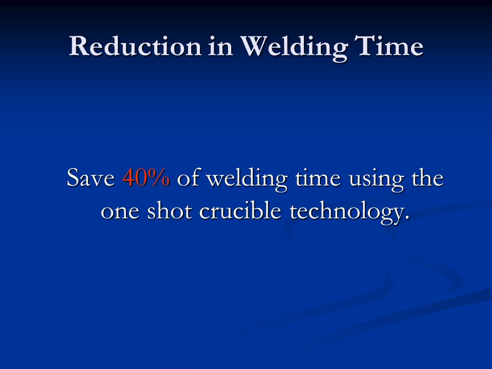 Reduction in Welding Time