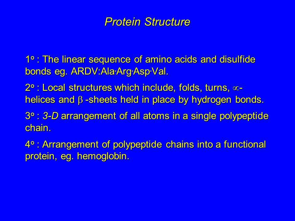 Protein Structure 1o : The linear sequence of amino acids and disulfide bonds eg. ARDV:Ala.Arg.Asp.Val.