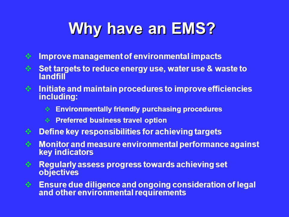 Why have an EMS Improve management of environmental impacts