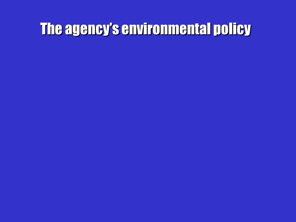The agency's environmental policy