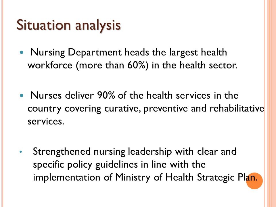 Situation analysis Nursing Department heads the largest health workforce (more than 60%) in the health sector.