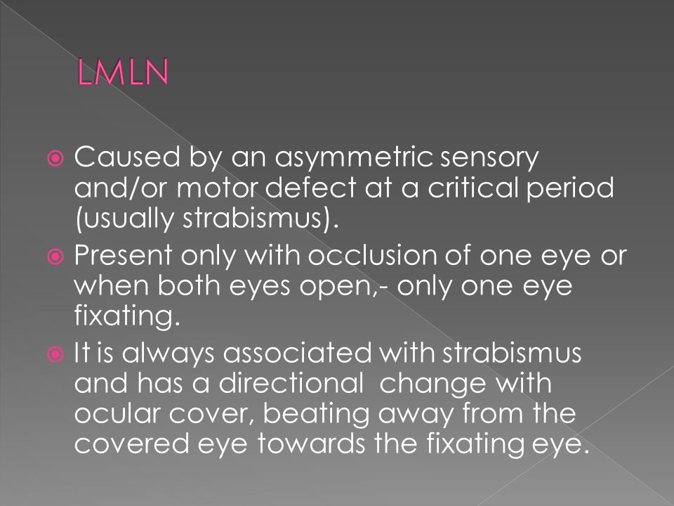 LMLN Caused by an asymmetric sensory and/or motor defect at a critical period (usually strabismus).