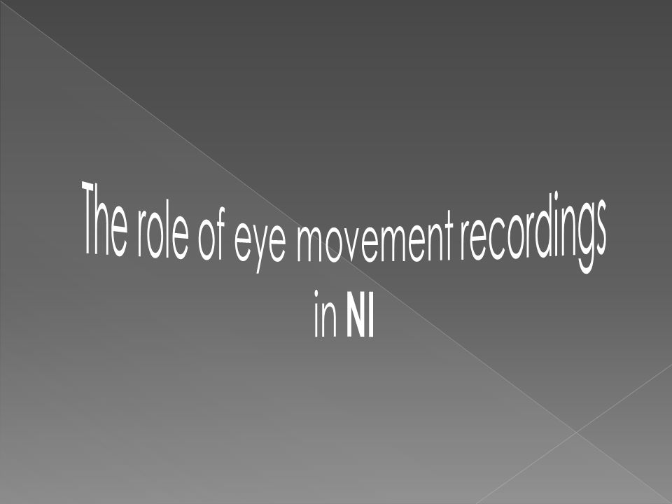 The role of eye movement recordings in NI