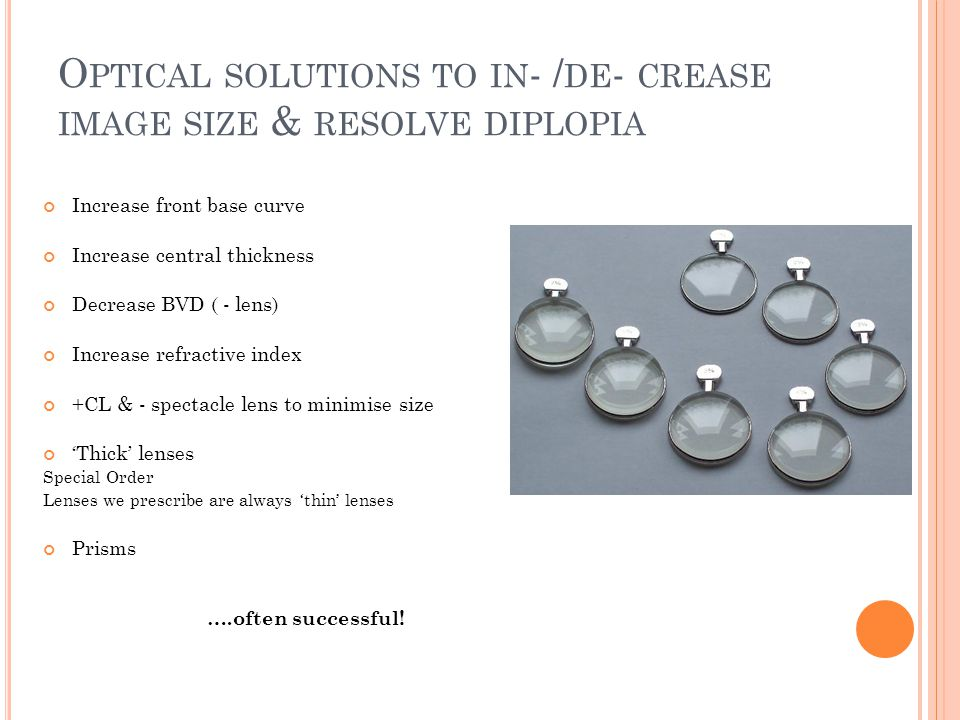 Optical solutions to in- /de- crease image size & resolve diplopia