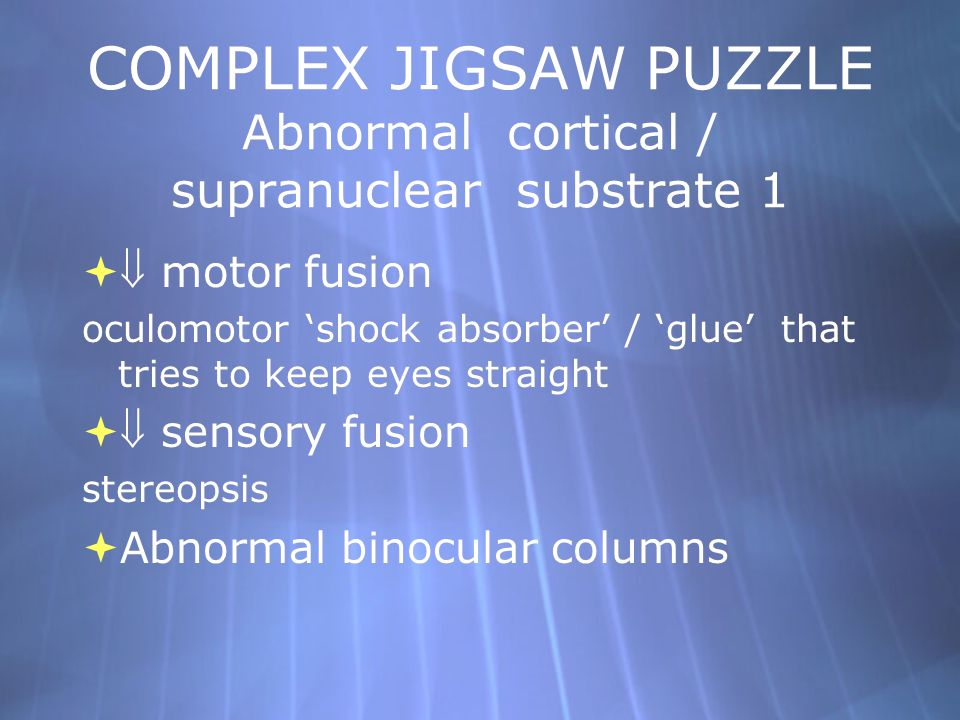 COMPLEX JIGSAW PUZZLE Abnormal cortical / supranuclear substrate 1