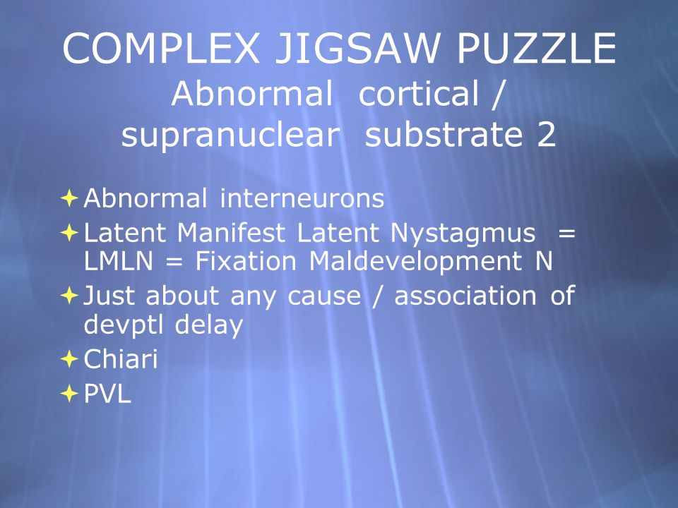 COMPLEX JIGSAW PUZZLE Abnormal cortical / supranuclear substrate 2