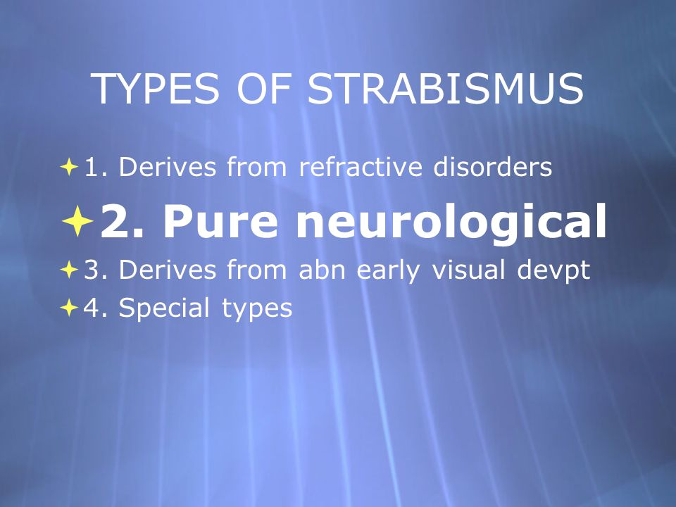2. Pure neurological TYPES OF STRABISMUS