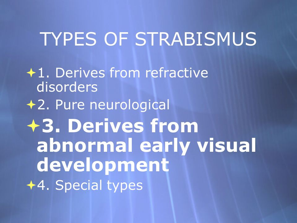 3. Derives from abnormal early visual development