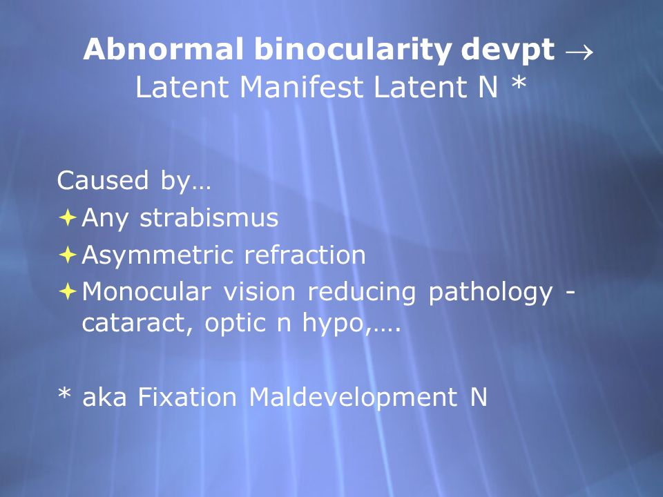 Abnormal binocularity devpt  Latent Manifest Latent N *