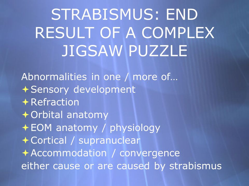 STRABISMUS: END RESULT OF A COMPLEX JIGSAW PUZZLE
