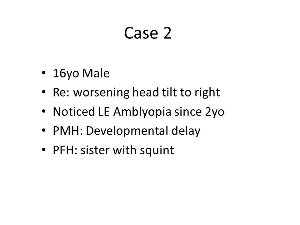 Case 2 16yo Male Re: worsening head tilt to right