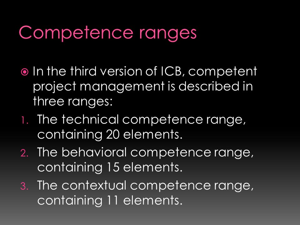 Competence ranges In the third version of ICB, competent project management is described in three ranges: