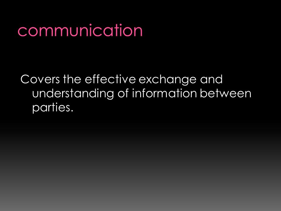 communication Covers the effective exchange and understanding of information between parties.