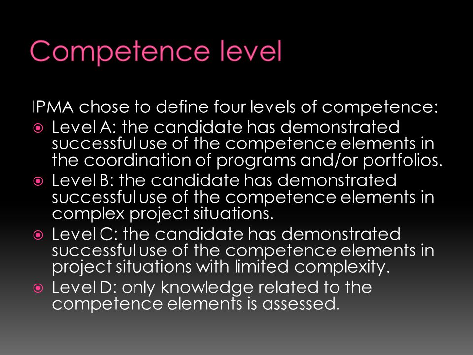 Competence level IPMA chose to define four levels of competence: