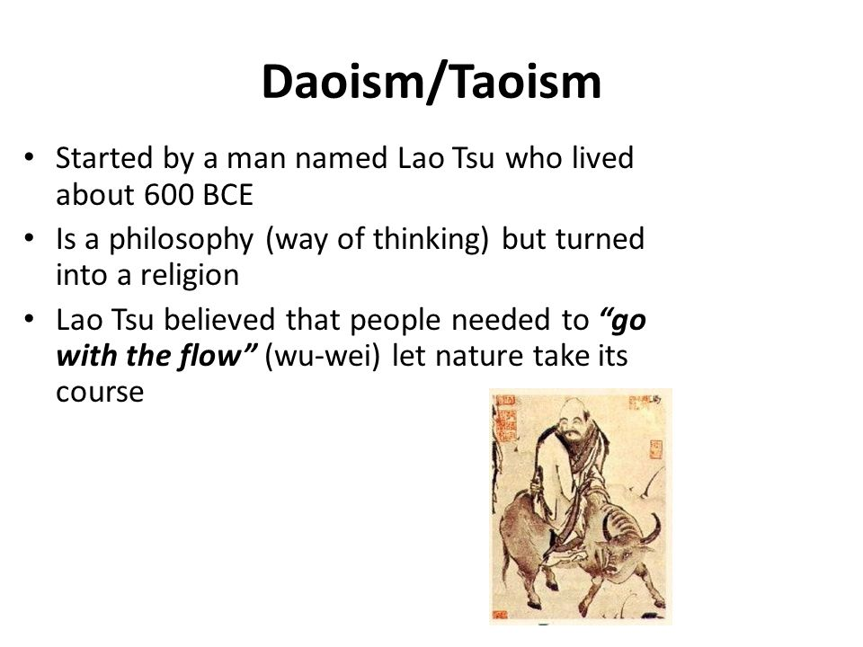 Daoism/Taoism Started by a man named Lao Tsu who lived about 600 BCE