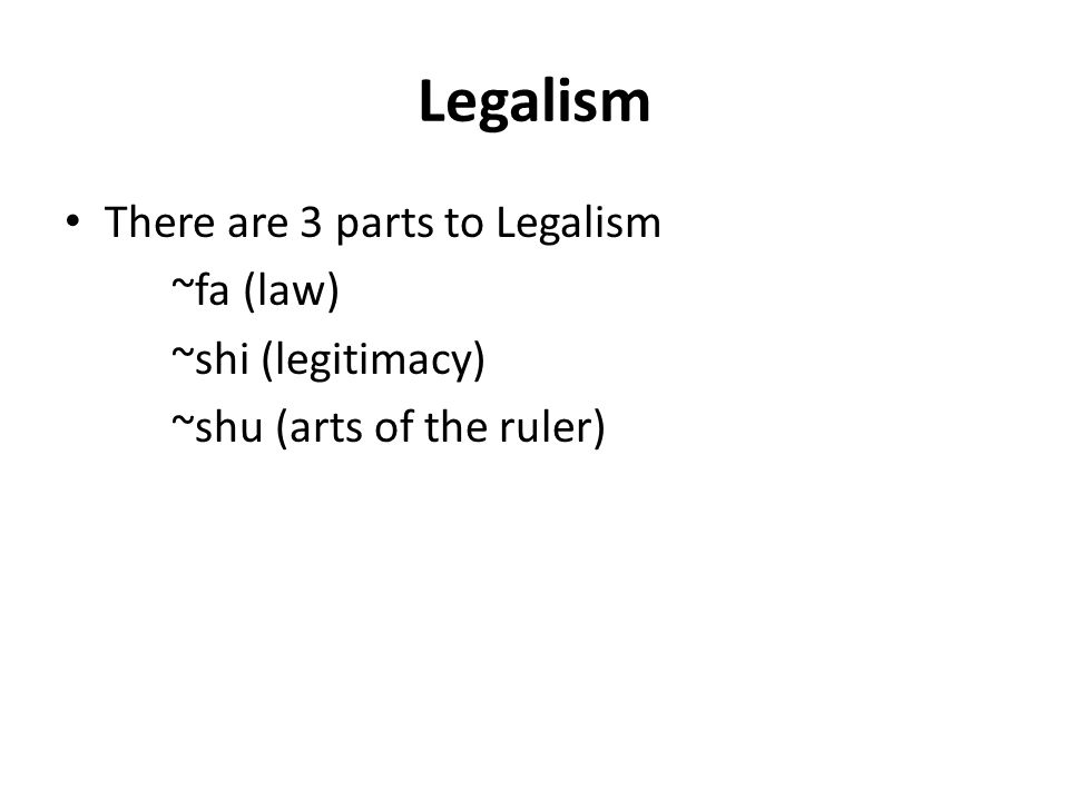 Legalism There are 3 parts to Legalism ~fa (law) ~shi (legitimacy)