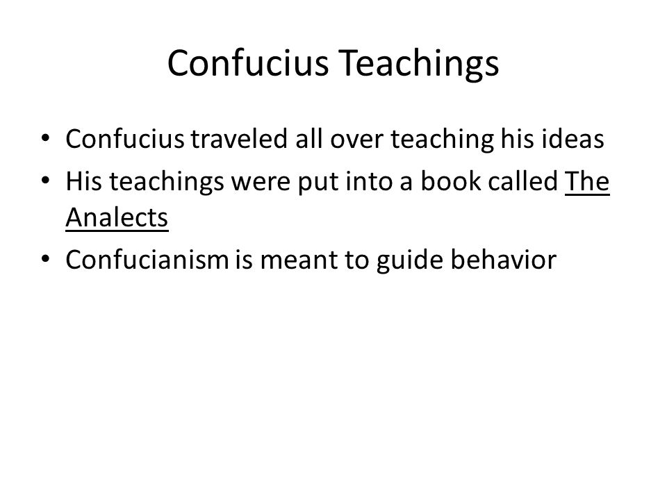 Confucius Teachings Confucius traveled all over teaching his ideas