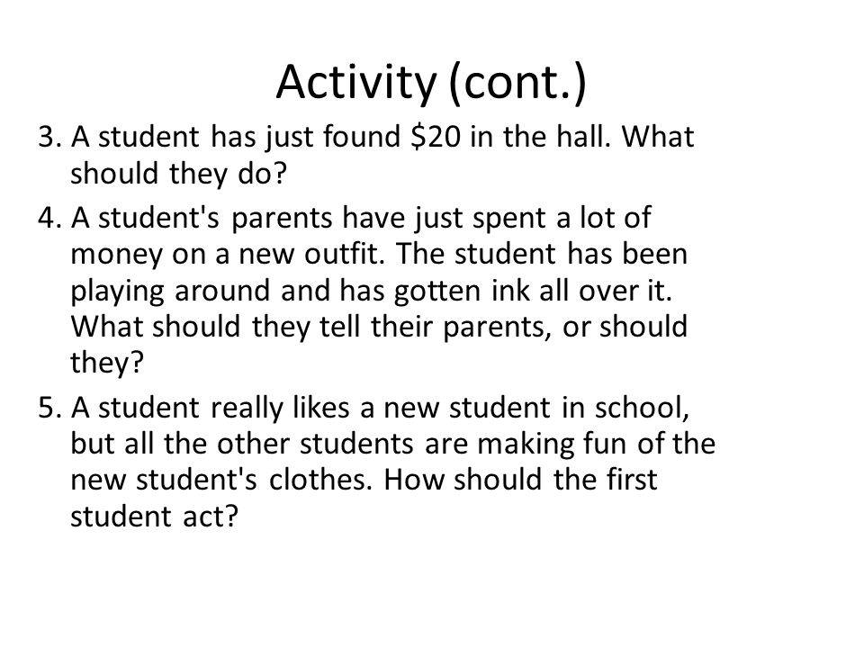 Activity (cont.) 3. A student has just found $20 in the hall. What should they do