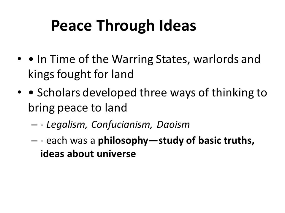 Peace Through Ideas • In Time of the Warring States, warlords and kings fought for land.
