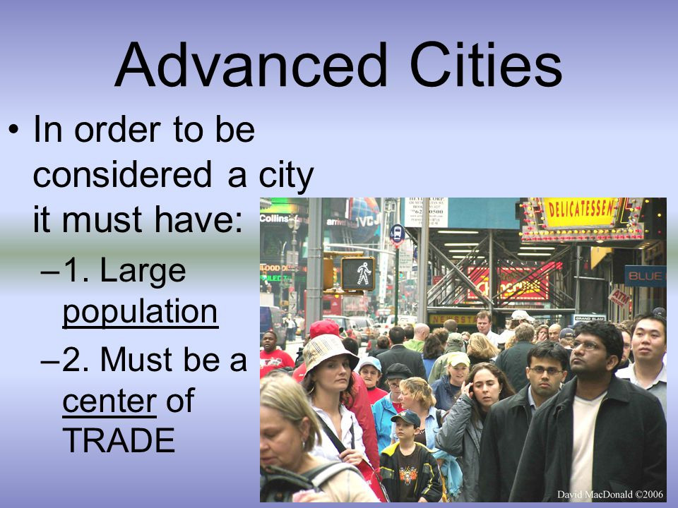 Advanced Cities In order to be considered a city it must have: