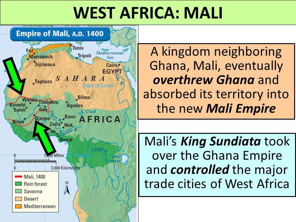 WEST AFRICA: MALI A kingdom neighboring Ghana, Mali, eventually overthrew Ghana and absorbed its territory into the new Mali Empire.