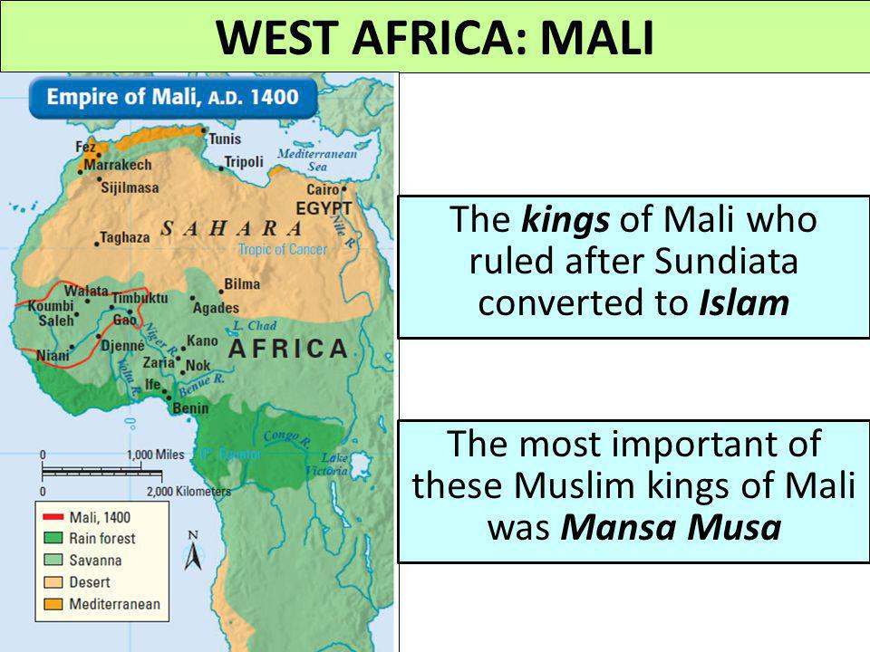 WEST AFRICA: MALI The kings of Mali who ruled after Sundiata converted to Islam.