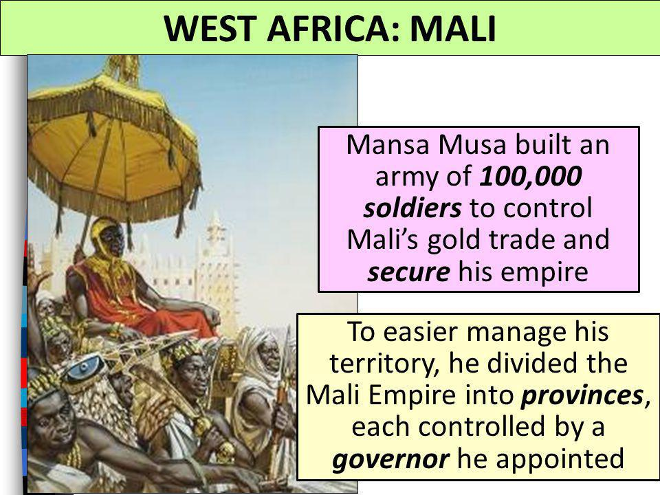 WEST AFRICA: MALI Mansa Musa built an army of 100,000 soldiers to control Mali's gold trade and secure his empire.