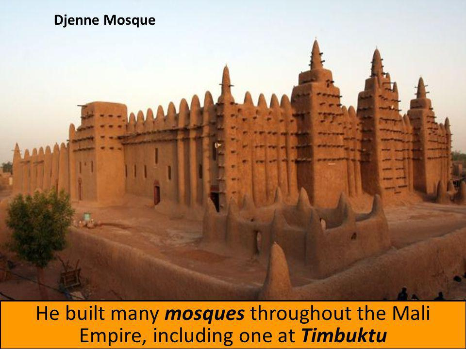 Djenne Mosque He built many mosques throughout the Mali Empire, including one at Timbuktu
