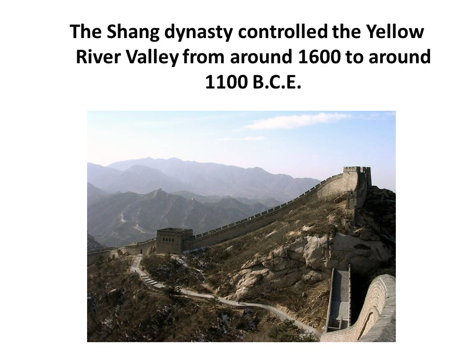 The Shang dynasty controlled the Yellow River Valley from around 1600 to around 1100 B.C.E.