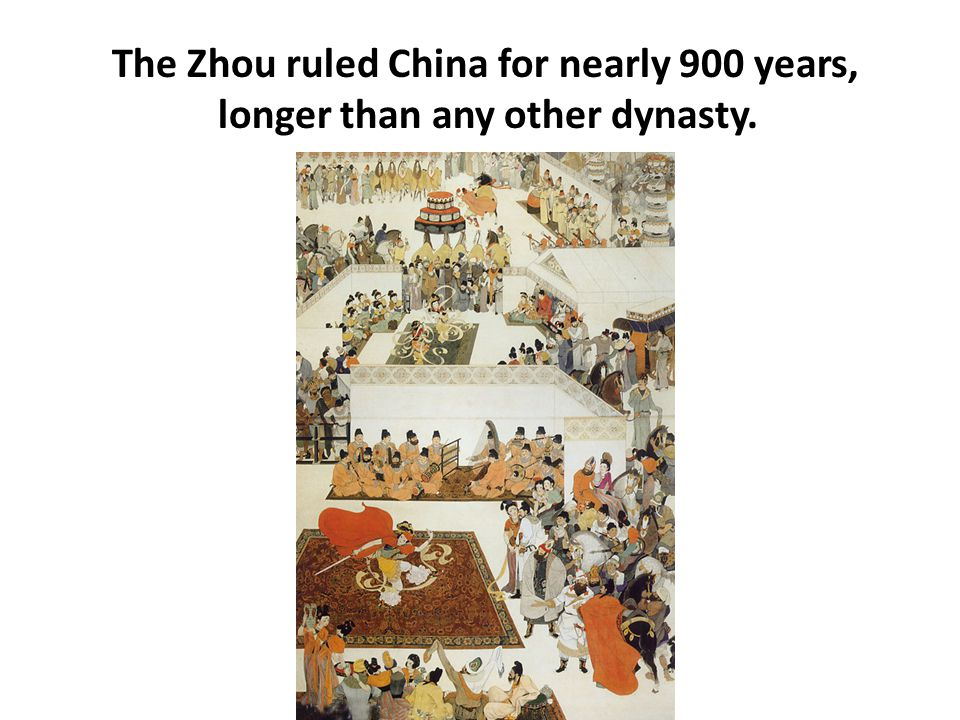 The Zhou ruled China for nearly 900 years, longer than any other dynasty.