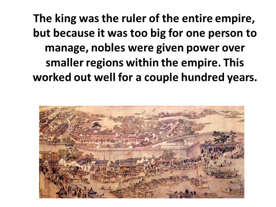 The king was the ruler of the entire empire, but because it was too big for one person to manage, nobles were given power over smaller regions within the empire.