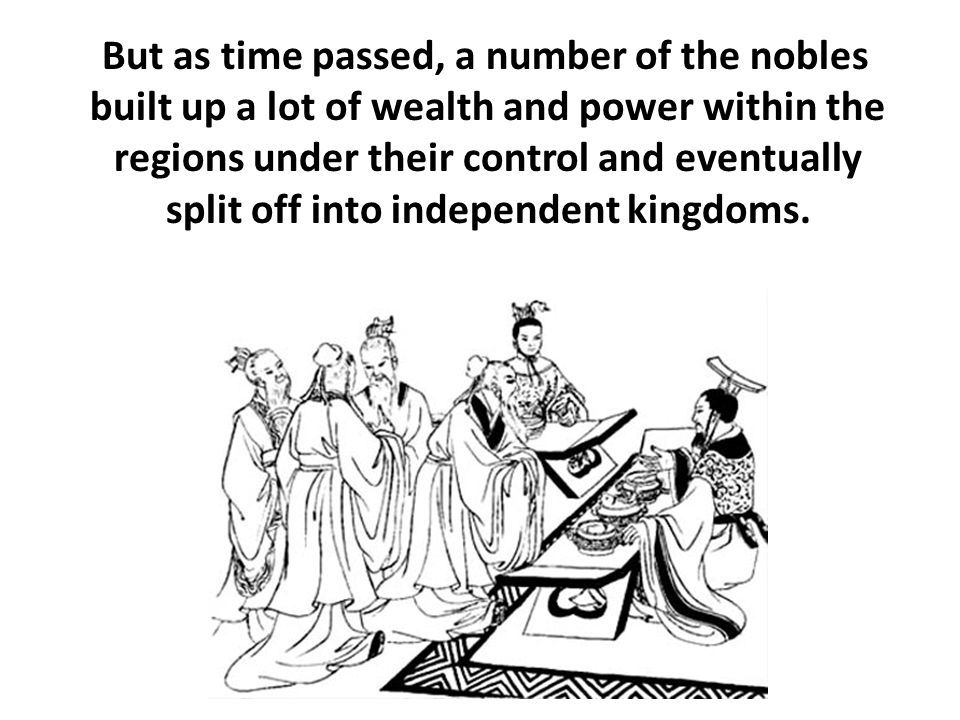 But as time passed, a number of the nobles built up a lot of wealth and power within the regions under their control and eventually split off into independent kingdoms.