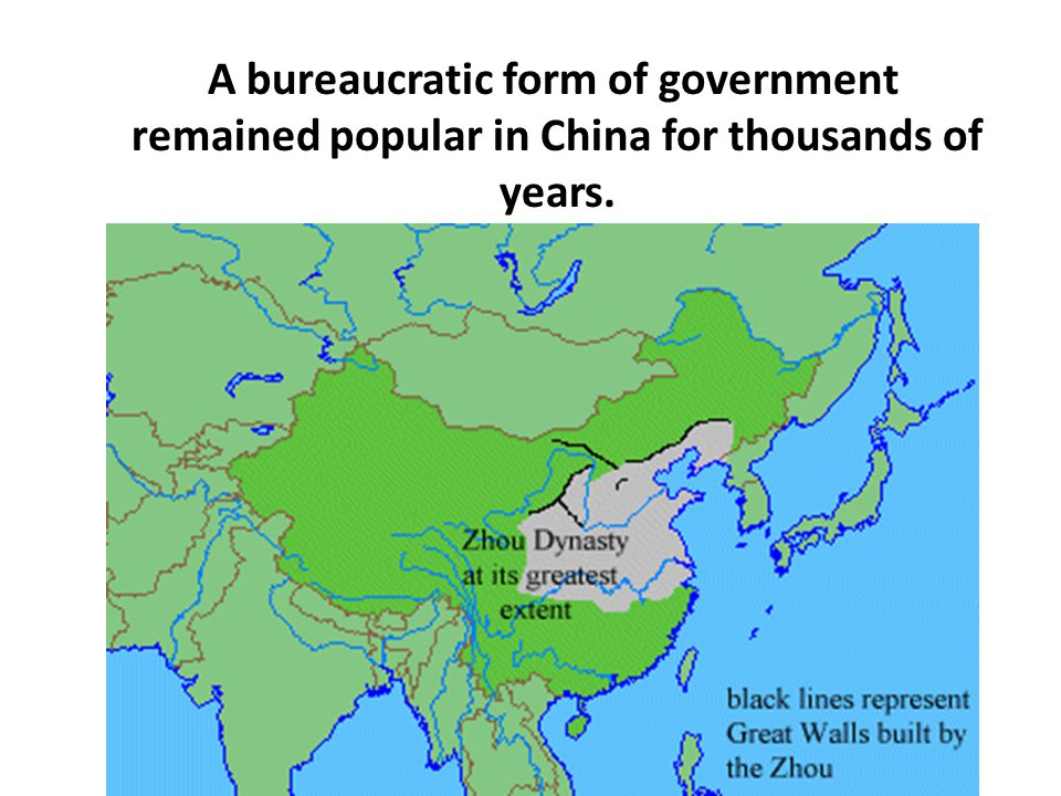 A bureaucratic form of government remained popular in China for thousands of years.
