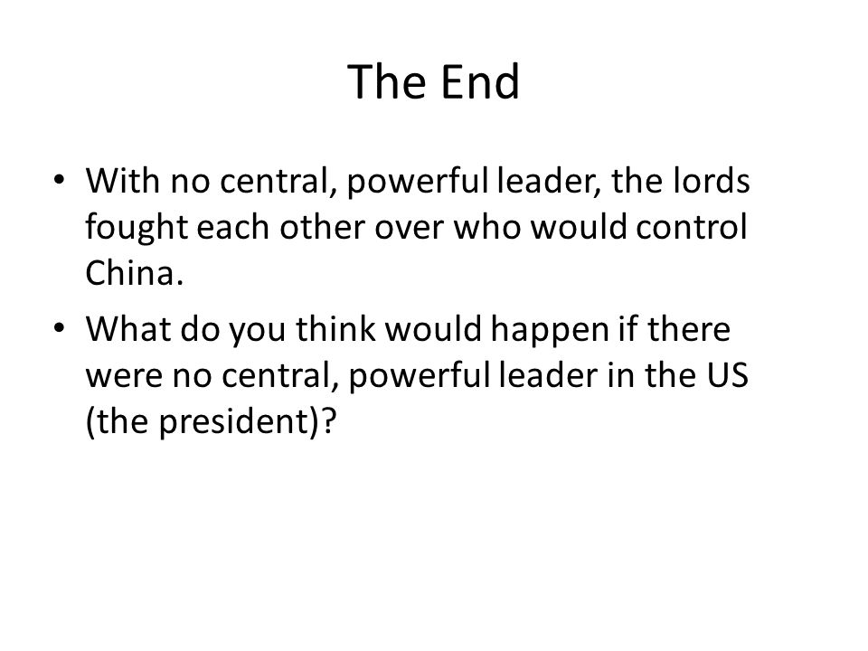 The End With no central, powerful leader, the lords fought each other over who would control China.