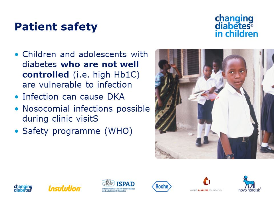 Patient safety Children and adolescents with diabetes who are not well controlled (i.e. high Hb1C) are vulnerable to infection.