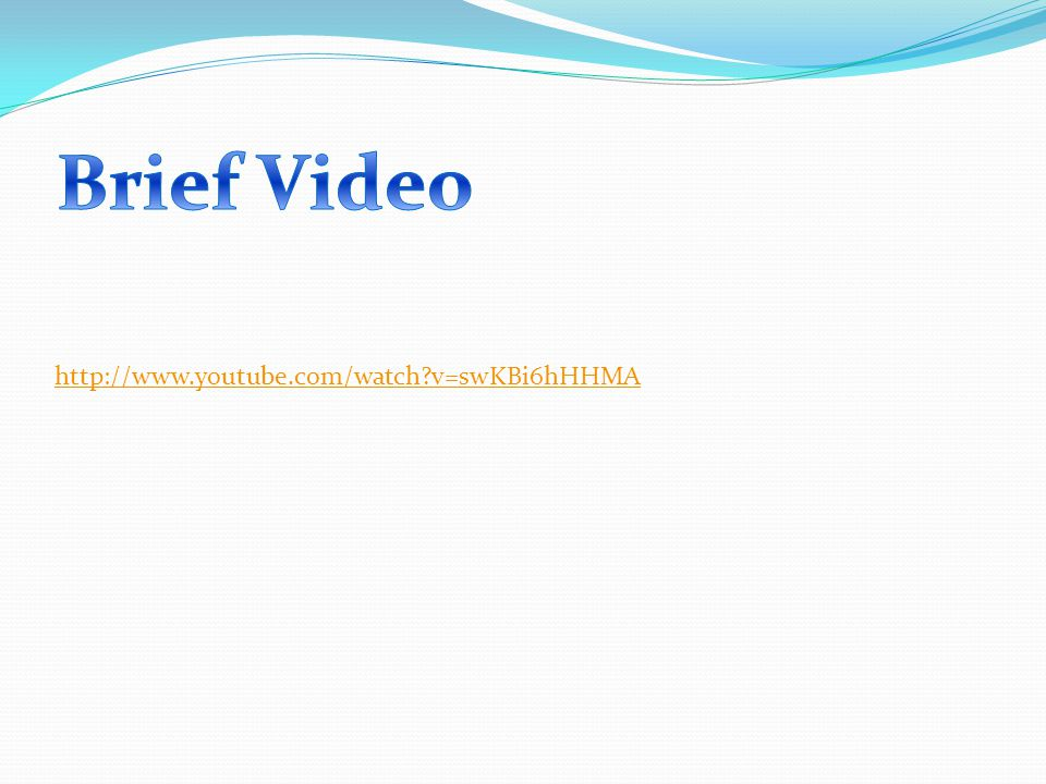 Brief Video http://www.youtube.com/watch v=swKBi6hHHMA