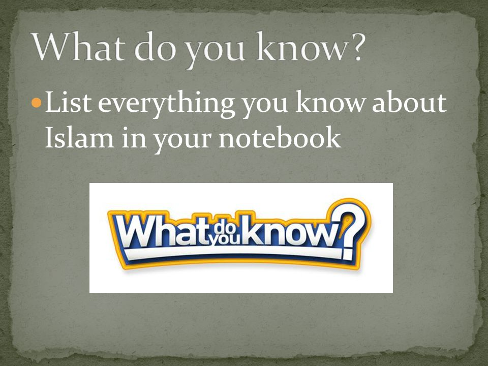 What do you know List everything you know about Islam in your notebook