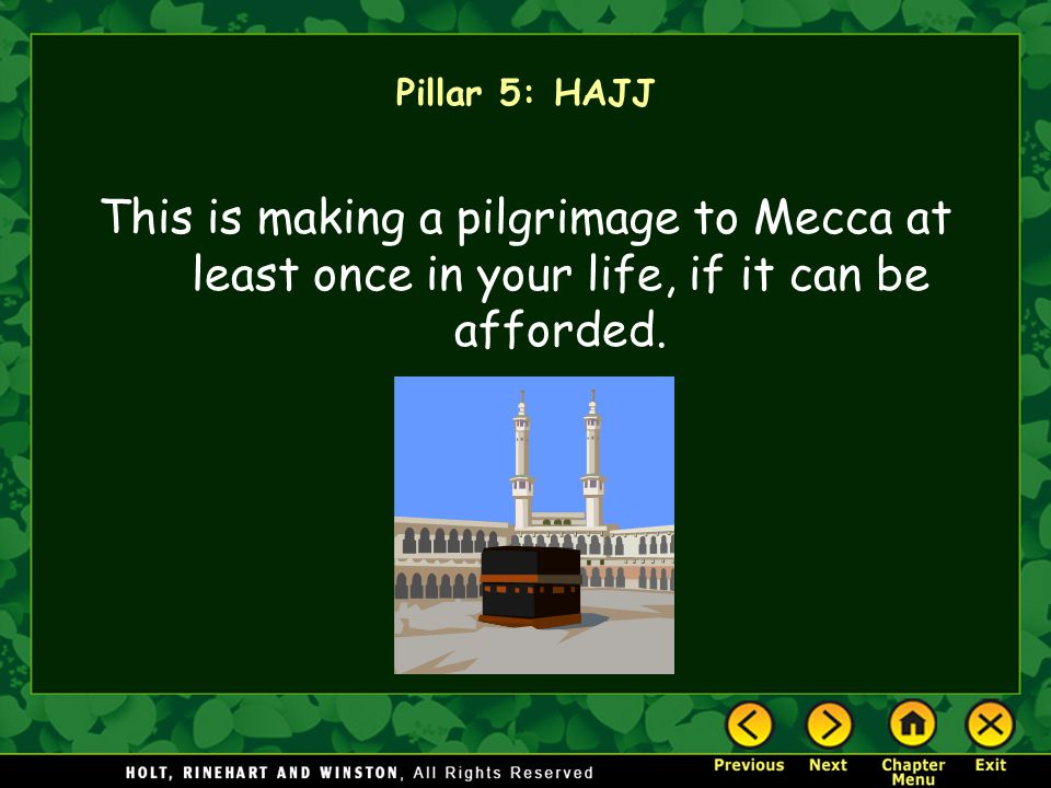Pillar 5: HAJJ This is making a pilgrimage to Mecca at least once in your life, if it can be afforded.