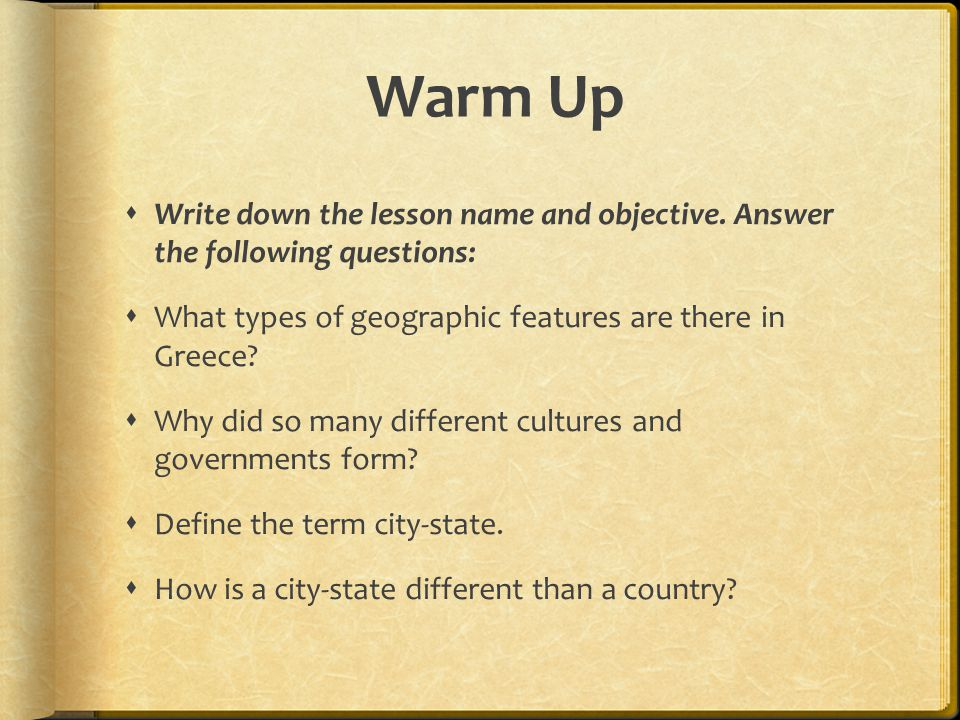 Warm Up Write down the lesson name and objective. Answer the following questions: What types of geographic features are there in Greece