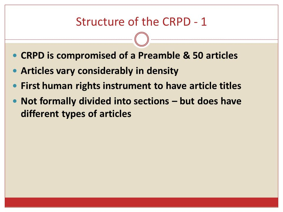 Structure of the CRPD - 1 CRPD is compromised of a Preamble & 50 articles. Articles vary considerably in density.