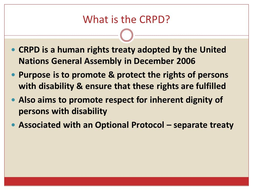 What is the CRPD CRPD is a human rights treaty adopted by the United Nations General Assembly in December 2006.
