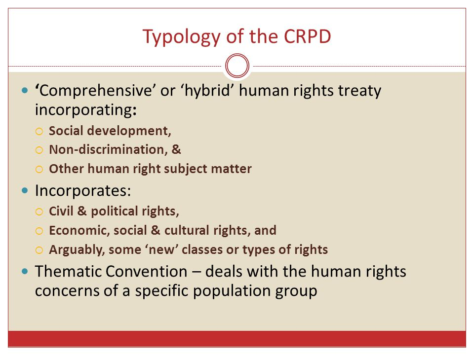 Typology of the CRPD 'Comprehensive' or 'hybrid' human rights treaty incorporating: Social development,