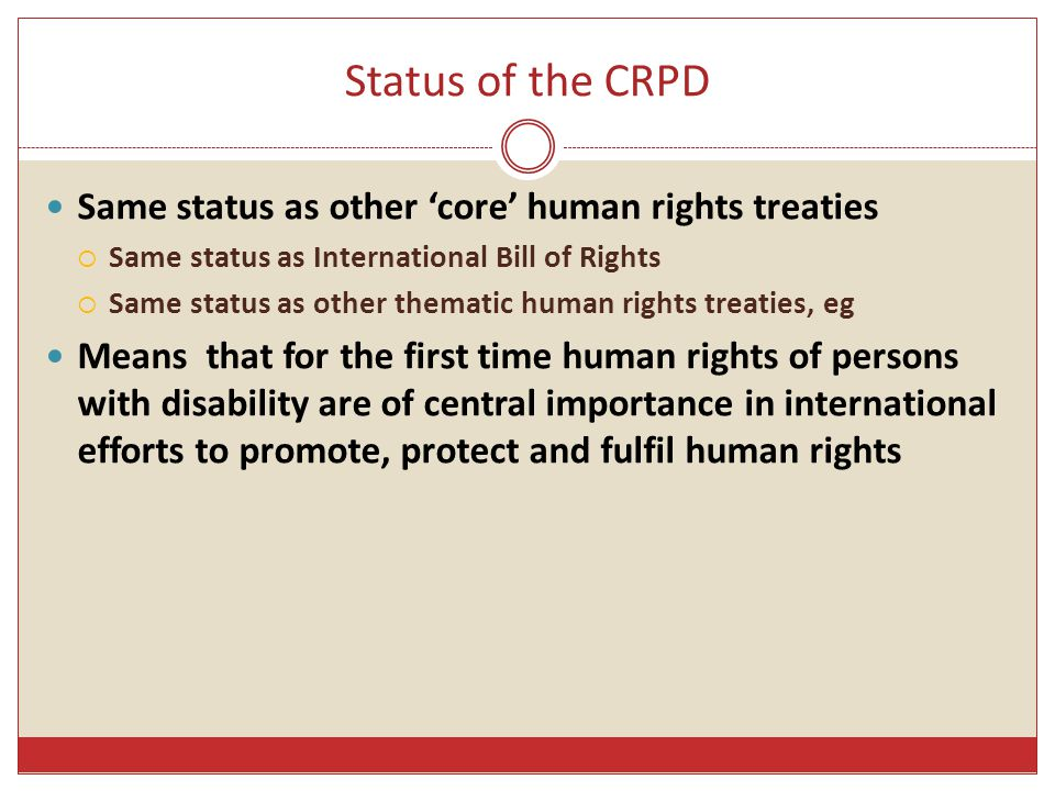 Status of the CRPD Same status as other 'core' human rights treaties