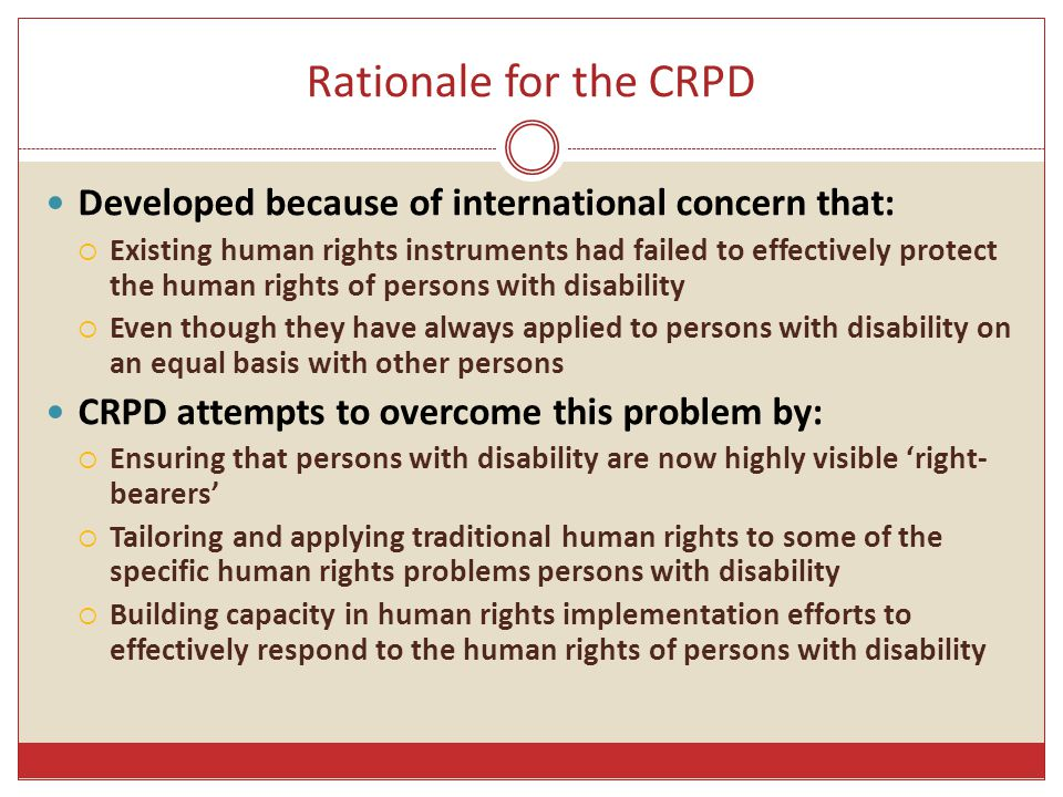 Rationale for the CRPD Developed because of international concern that: