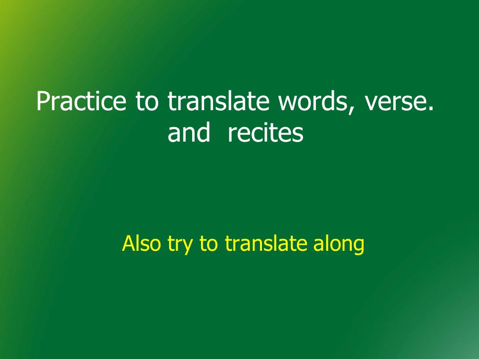 Practice to translate words, verse. and recites