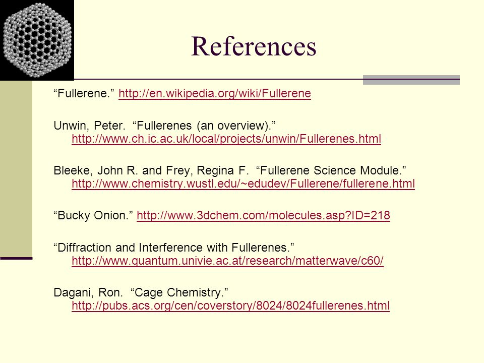 References Fullerene. http://en.wikipedia.org/wiki/Fullerene