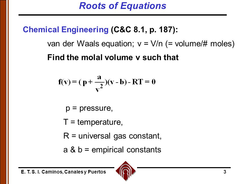 Roots of Equations Chemical Engineering (C&C 8.1, p. 187):