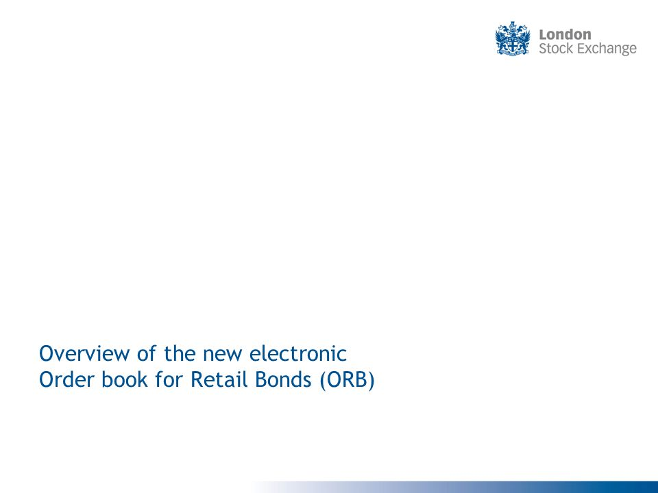 Overview of the new electronic Order book for Retail Bonds (ORB)