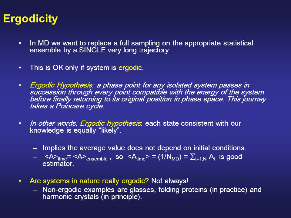 Ergodicity In MD we want to replace a full sampling on the appropriate statistical ensemble by a SINGLE very long trajectory.